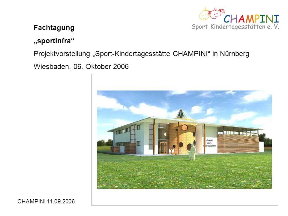 CHAMPINI 11.09.20061 Fachtagung sportinfra Projektvorstellung Sport-Kindertagesstätte CHAMPINI in Nürnberg Wiesbaden, 06. Oktober 2006