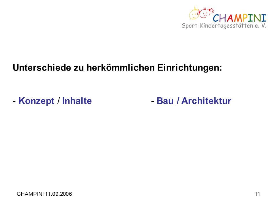 CHAMPINI 11.09.200611 Unterschiede zu herkömmlichen Einrichtungen: - Konzept / Inhalte- Bau / Architektur