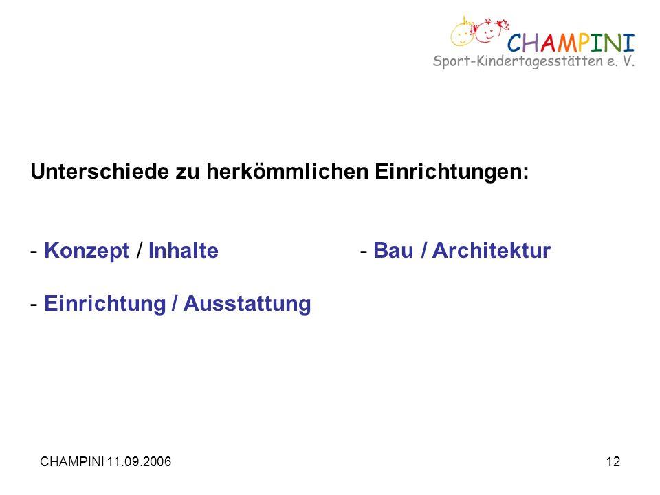 CHAMPINI 11.09.200612 Unterschiede zu herkömmlichen Einrichtungen: - Konzept / Inhalte- Bau / Architektur - Einrichtung / Ausstattung