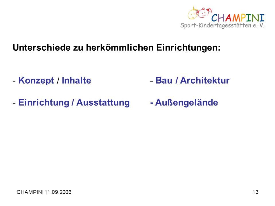 CHAMPINI 11.09.200613 Unterschiede zu herkömmlichen Einrichtungen: - Konzept / Inhalte- Bau / Architektur - Einrichtung / Ausstattung- Außengelände