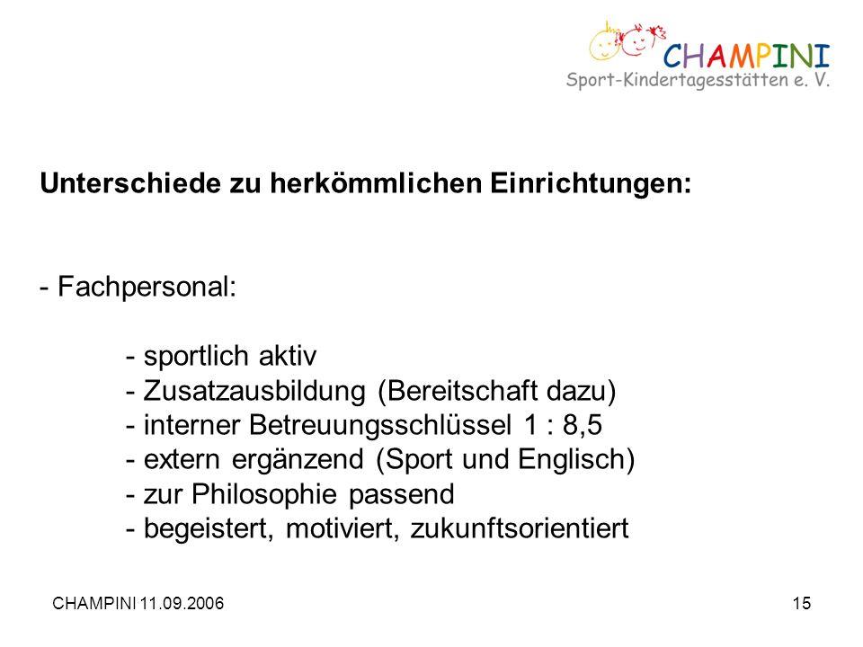CHAMPINI 11.09.200615 Unterschiede zu herkömmlichen Einrichtungen: - Fachpersonal: - sportlich aktiv - Zusatzausbildung (Bereitschaft dazu) - interner