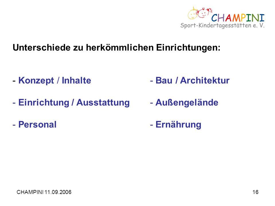 CHAMPINI 11.09.200616 Unterschiede zu herkömmlichen Einrichtungen: - Konzept / Inhalte- Bau / Architektur - Einrichtung / Ausstattung- Außengelände -