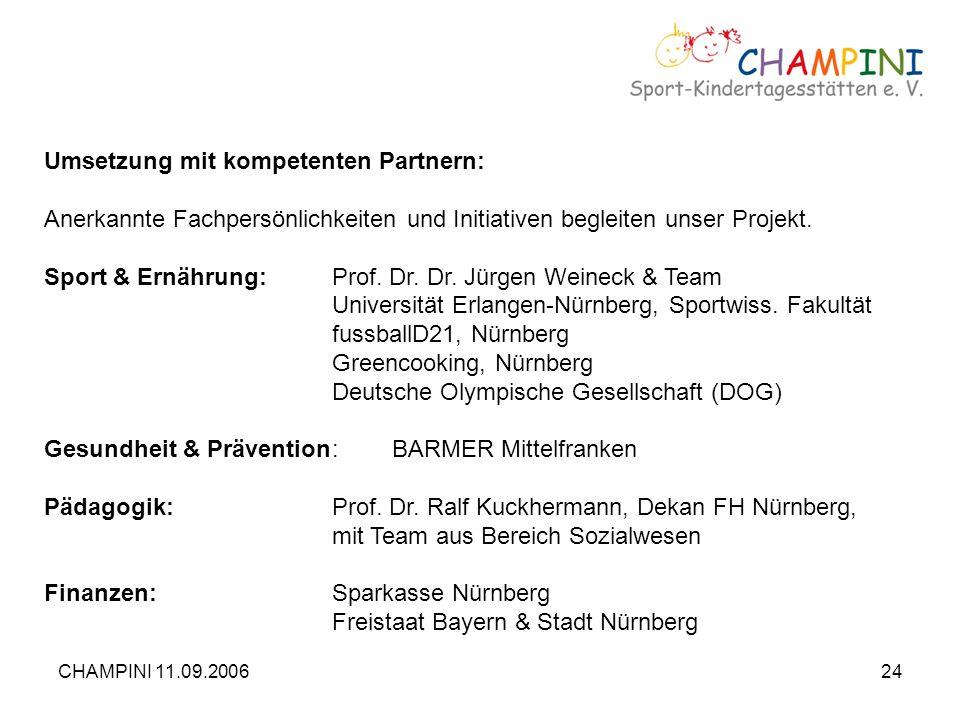 CHAMPINI 11.09.200624 Umsetzung mit kompetenten Partnern: Anerkannte Fachpersönlichkeiten und Initiativen begleiten unser Projekt. Sport & Ernährung:P