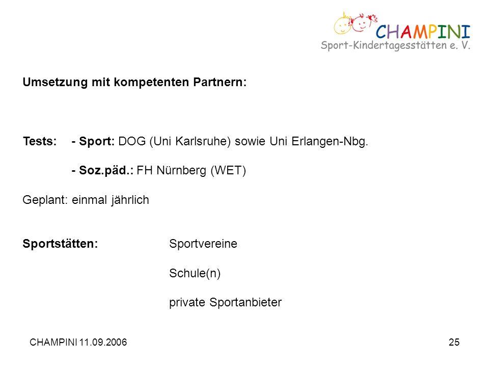 CHAMPINI 11.09.200625 Umsetzung mit kompetenten Partnern: Tests:- Sport: DOG (Uni Karlsruhe) sowie Uni Erlangen-Nbg. - Soz.päd.: FH Nürnberg (WET) Gep