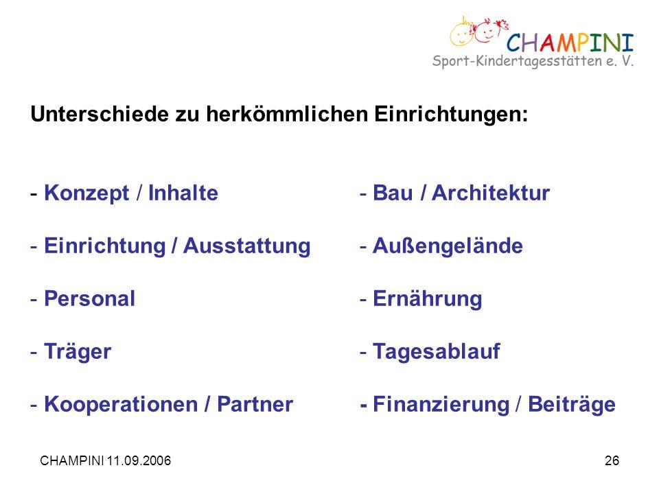 CHAMPINI 11.09.200626 Unterschiede zu herkömmlichen Einrichtungen: - Konzept / Inhalte- Bau / Architektur - Einrichtung / Ausstattung- Außengelände -