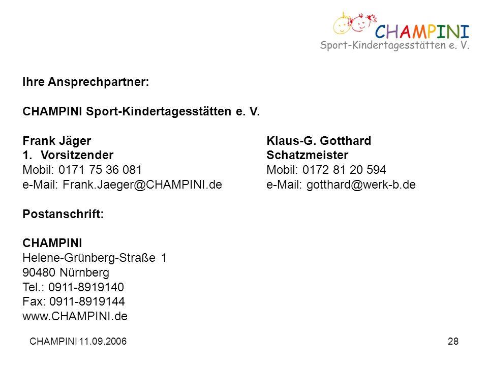 CHAMPINI 11.09.200628 Ihre Ansprechpartner: CHAMPINI Sport-Kindertagesstätten e. V. Frank JägerKlaus-G. Gotthard 1.VorsitzenderSchatzmeister Mobil: 01