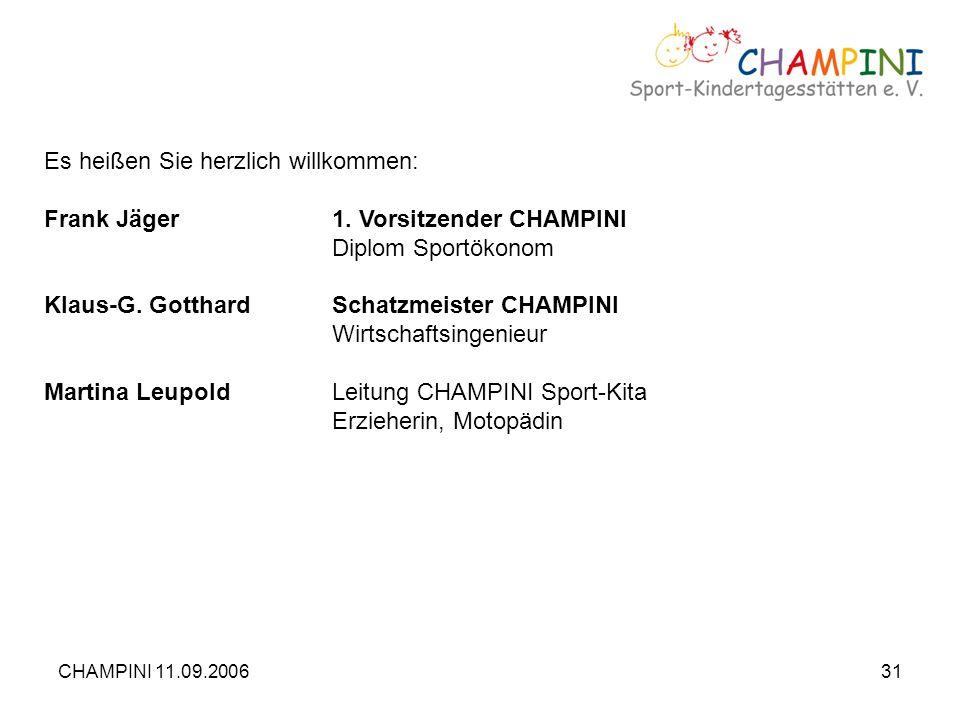 CHAMPINI 11.09.200631 Es heißen Sie herzlich willkommen: Frank Jäger 1. Vorsitzender CHAMPINI Diplom Sportökonom Klaus-G. GotthardSchatzmeister CHAMPI