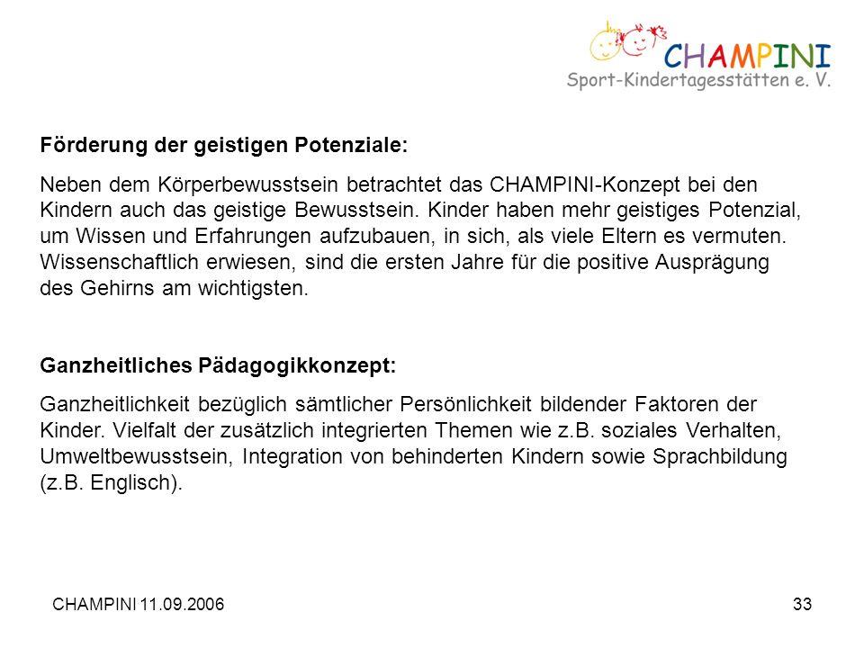 CHAMPINI 11.09.200633 Förderung der geistigen Potenziale: Neben dem Körperbewusstsein betrachtet das CHAMPINI-Konzept bei den Kindern auch das geistig