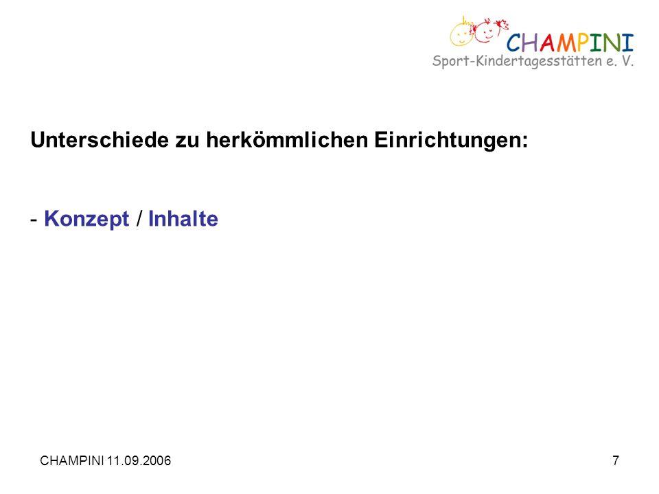 CHAMPINI 11.09.20067 Unterschiede zu herkömmlichen Einrichtungen: - Konzept / Inhalte