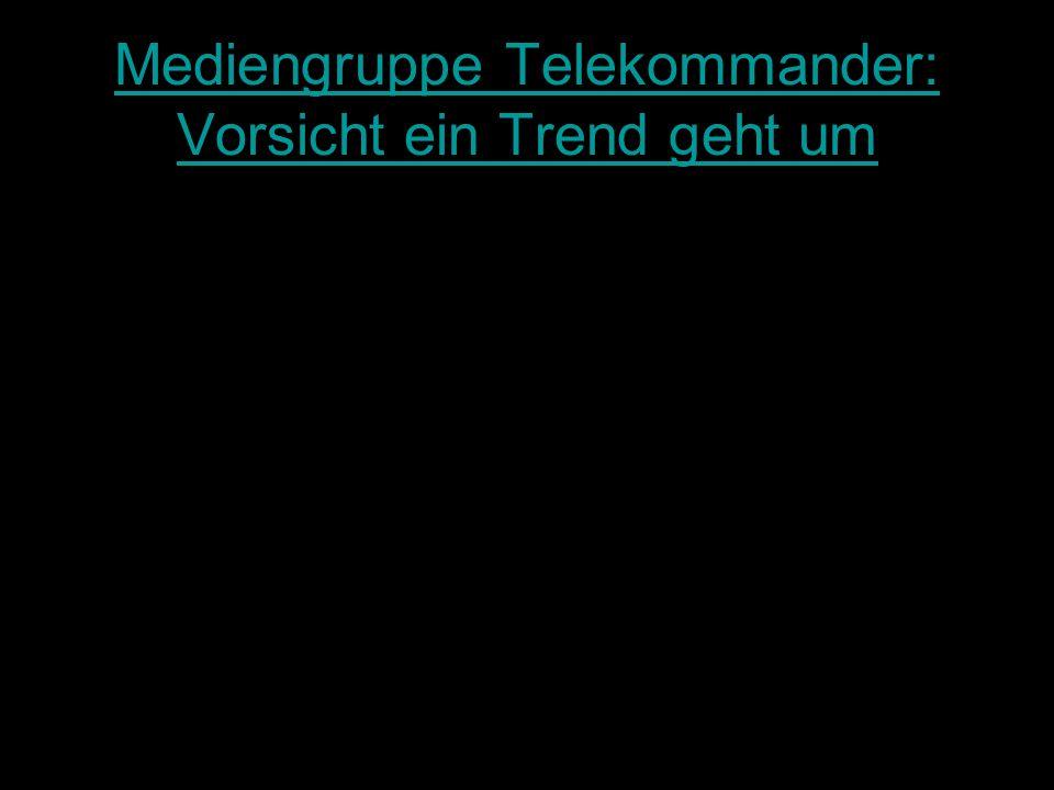 1 Mediengruppe Telekommander: Vorsicht ein Trend geht um