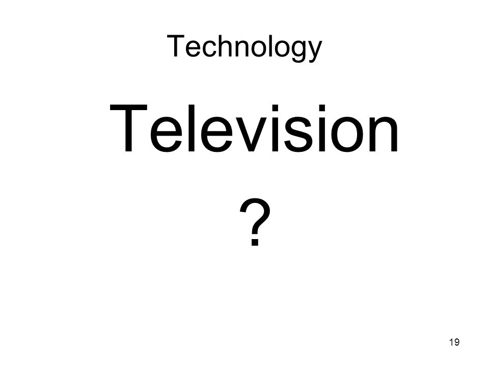 19 Technology Television ?