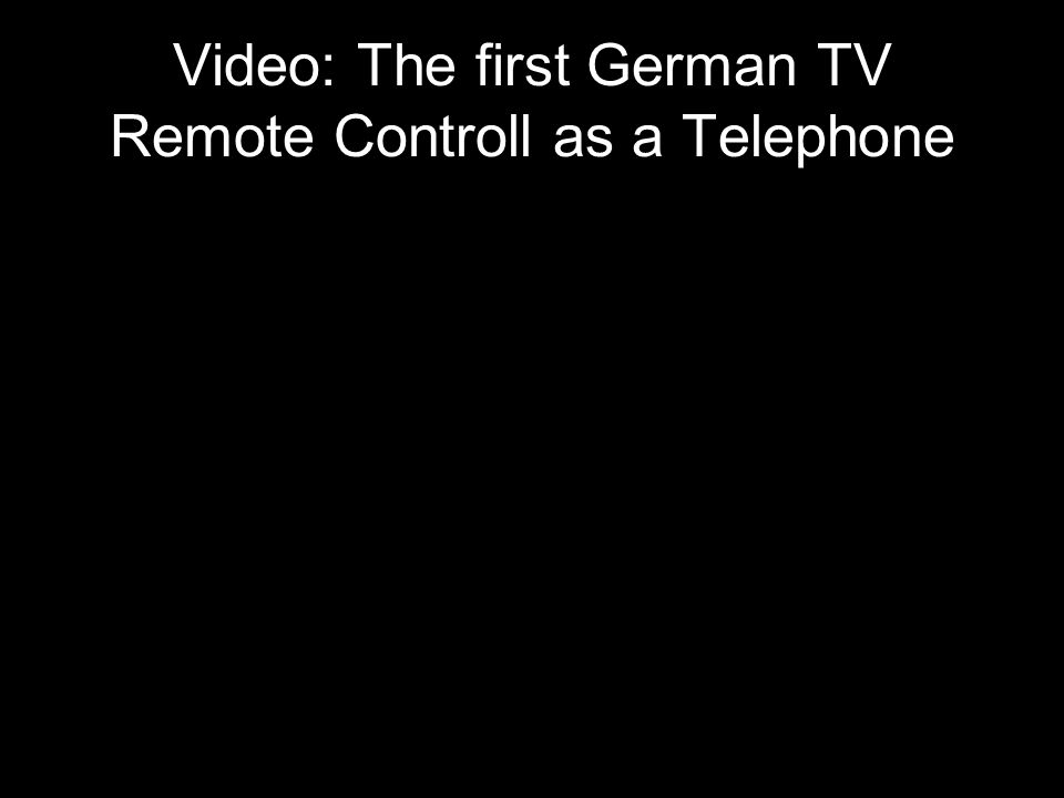 40 Video: The first German TV Remote Controll as a Telephone