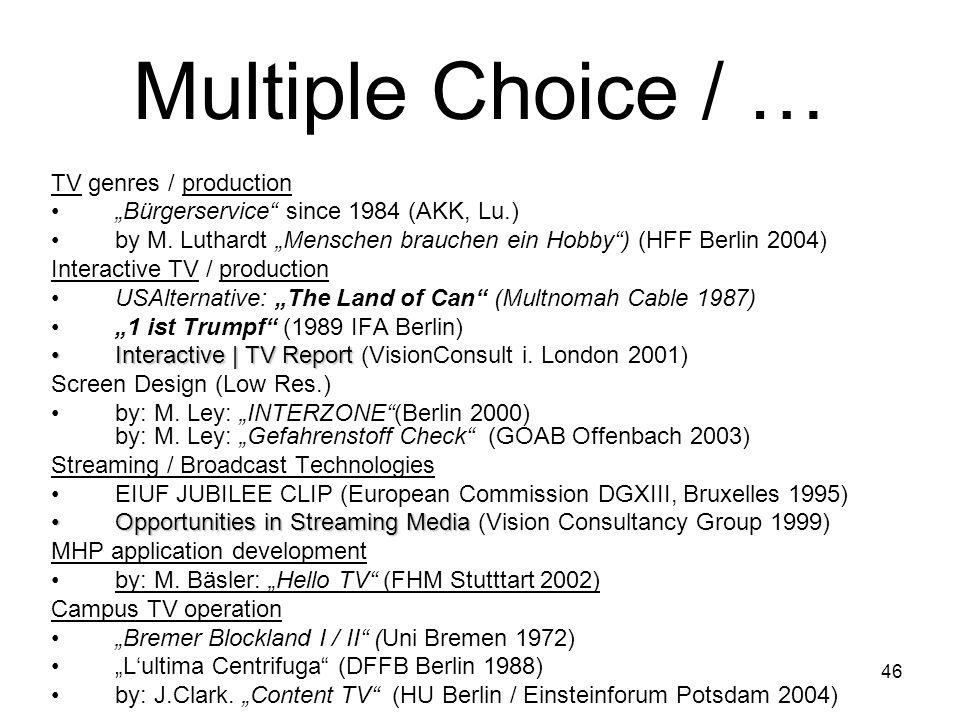 46 Multiple Choice / … TV genres / production Bürgerservice since 1984 (AKK, Lu.) by M. Luthardt Menschen brauchen ein Hobby) (HFF Berlin 2004) Intera