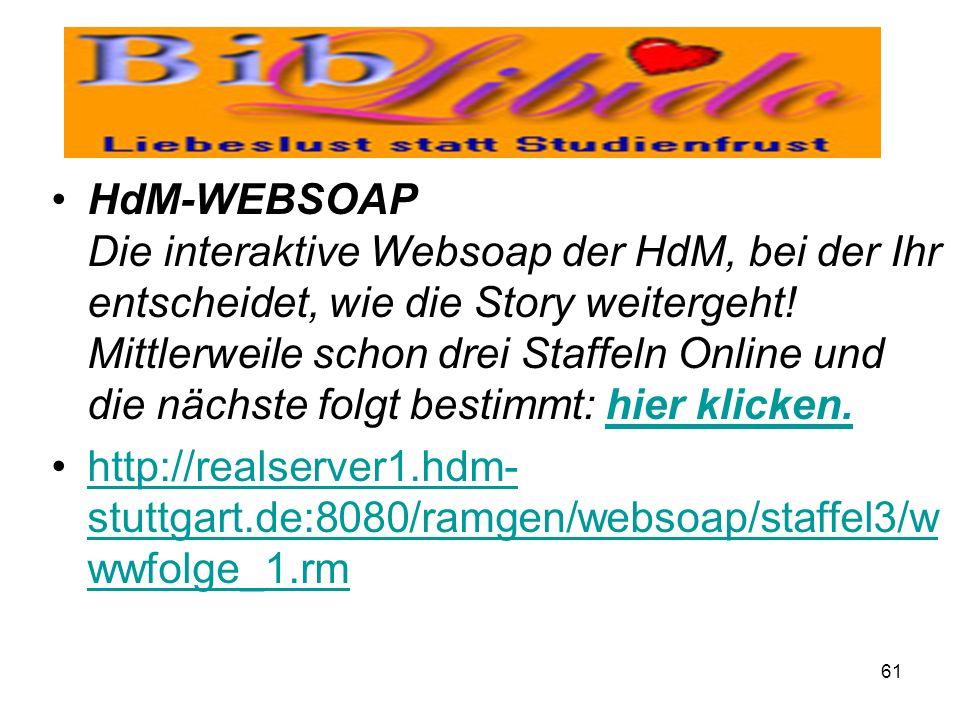 61 HdM-WEBSOAP Die interaktive Websoap der HdM, bei der Ihr entscheidet, wie die Story weitergeht! Mittlerweile schon drei Staffeln Online und die näc
