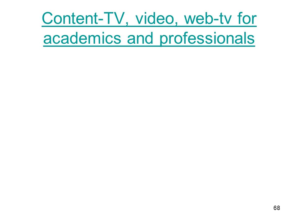 68 Content-TV, video, web-tv for academics and professionals