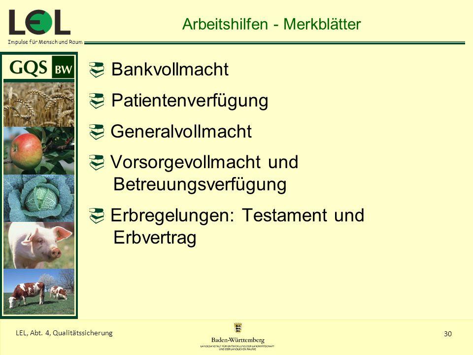 Impulse für Mensch und Raum 30 LEL, Abt. 4, Qualitätssicherung Arbeitshilfen - Merkblätter Bankvollmacht Patientenverfügung Generalvollmacht Vorsorgev
