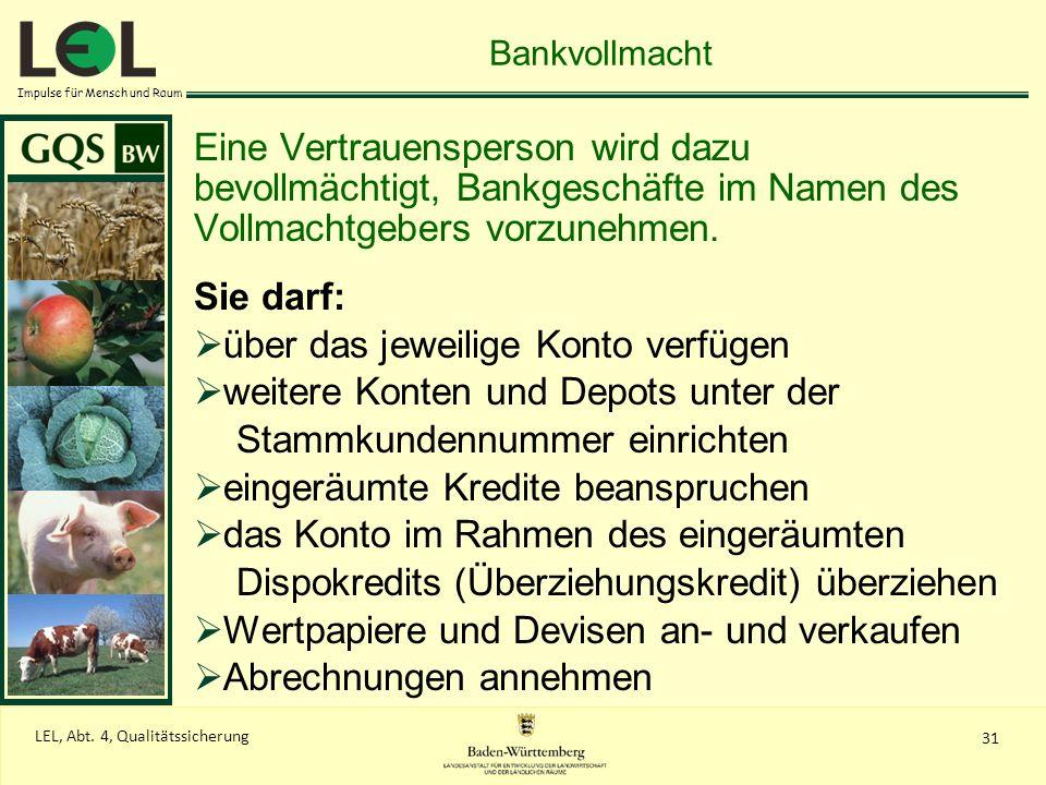 Impulse für Mensch und Raum 31 LEL, Abt. 4, Qualitätssicherung Bankvollmacht Eine Vertrauensperson wird dazu bevollmächtigt, Bankgeschäfte im Namen de