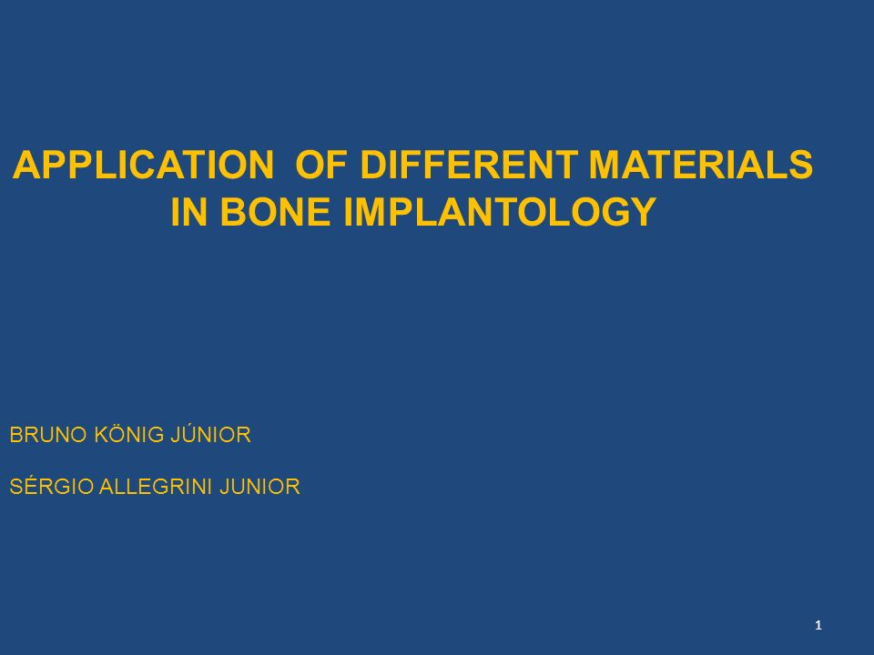 APPLICATION OF DIFFERENT MATERIALS IN BONE IMPLANTOLOGY BRUNO KÖNIG JÚNIOR SÉRGIO ALLEGRINI JUNIOR 1