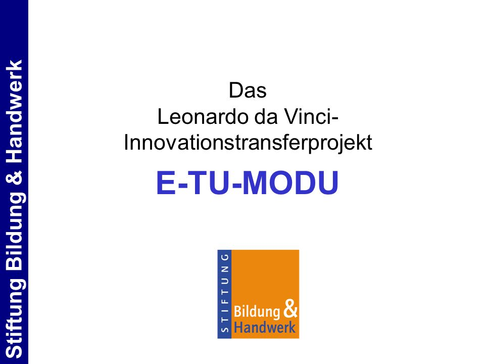 Stiftung Bildung & Handwerk Das Leonardo da Vinci- Innovationstransferprojekt E-TU-MODU