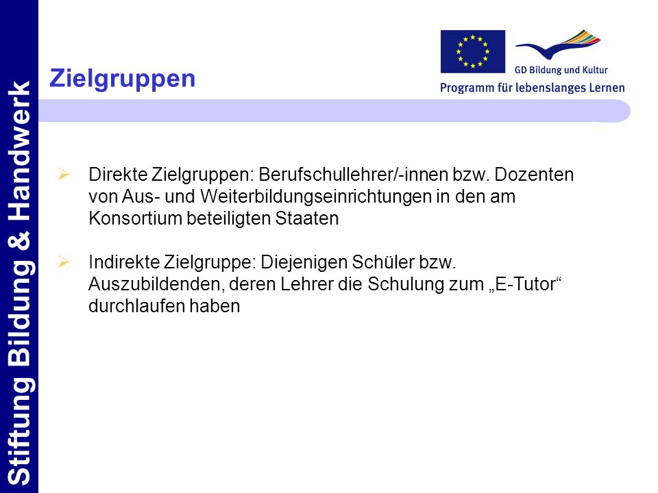 Stiftung Bildung & Handwerk Zielgruppen Direkte Zielgruppen: Berufschullehrer/-innen bzw.