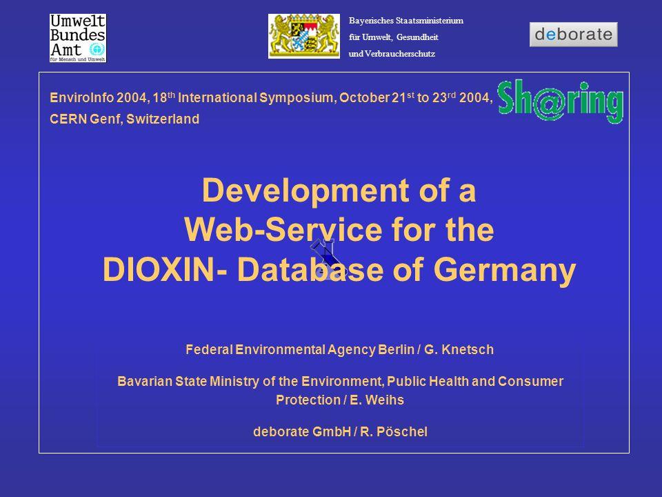 Bayerisches Staatsministerium für Umwelt, Gesundheit und Verbraucherschutz Development of a Web-Service for the DIOXIN- Database of Germany Federal En