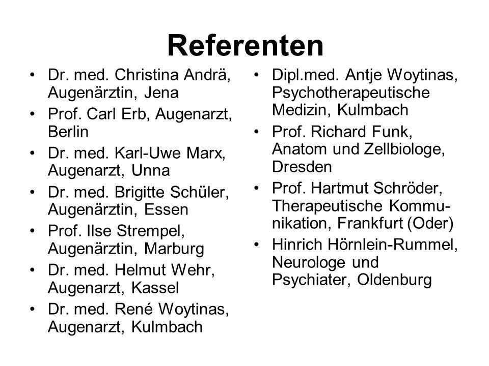 Referenten Dr. med. Christina Andrä, Augenärztin, Jena Prof. Carl Erb, Augenarzt, Berlin Dr. med. Karl-Uwe Marx, Augenarzt, Unna Dr. med. Brigitte Sch