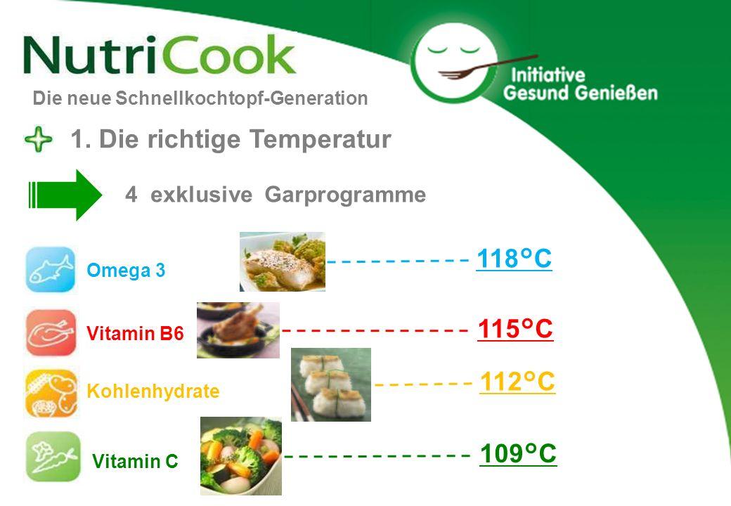 1. Die richtige Temperatur 112°C 115°C 118°C Vitamin B6 Omega 3 Kohlenhydrate 109°C Vitamin C 4 exklusive Garprogramme Die neue Schnellkochtopf-Genera