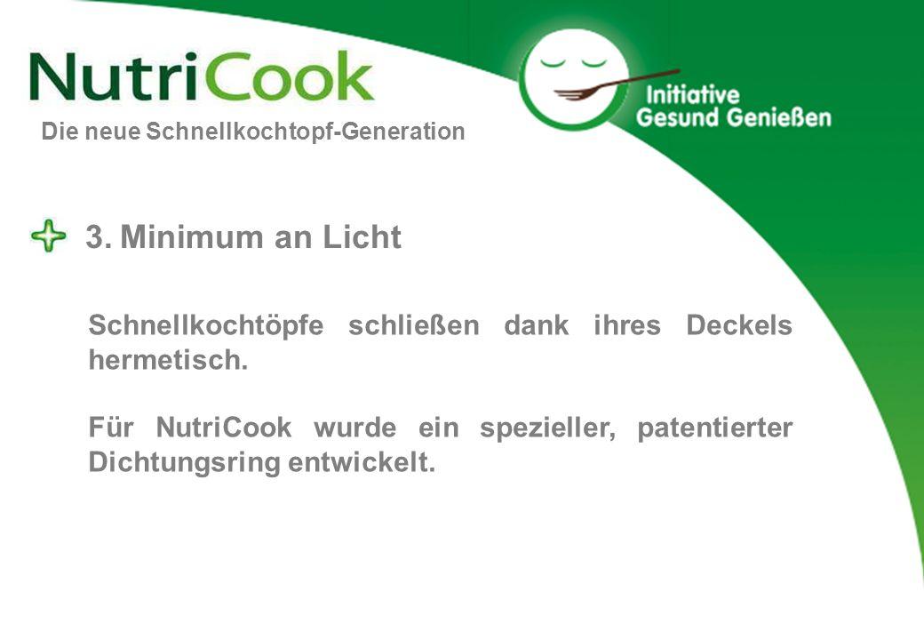 3. Minimum an Licht Schnellkochtöpfe schließen dank ihres Deckels hermetisch. Für NutriCook wurde ein spezieller, patentierter Dichtungsring entwickel