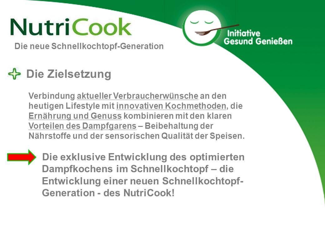 Die neue Schnellkochtopf-Generation Die Zielsetzung Verbindung aktueller Verbraucherwünsche an den heutigen Lifestyle mit innovativen Kochmethoden, di