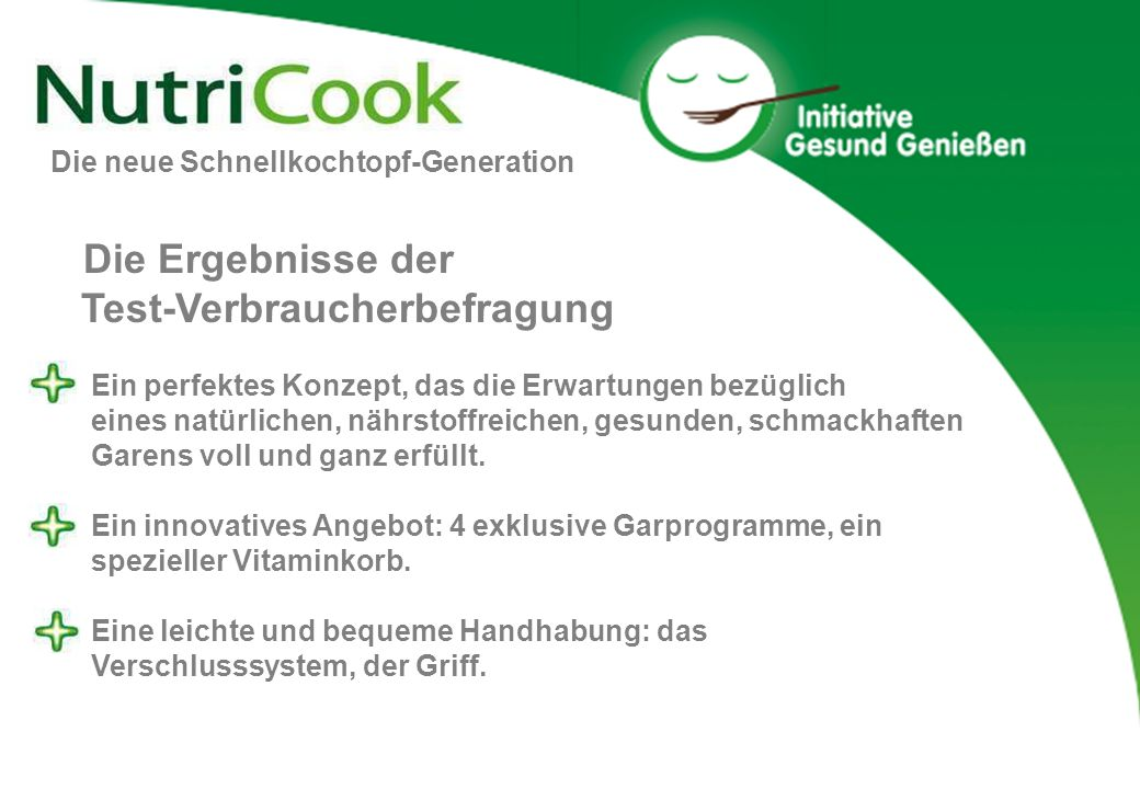 Die neue Schnellkochtopf-Generation Die NutriCook Schlüsselfaktoren Die Verbrauchermeinung: Schnellkochtöpfe ermöglichen gesundes Garen, aber durch den Druck können Nährstoffe zerstört werden.