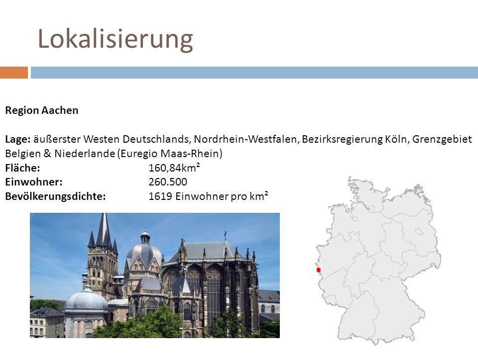 Lokalisierung Region Aachen Lage: äußerster Westen Deutschlands, Nordrhein-Westfalen, Bezirksregierung Köln, Grenzgebiet Belgien & Niederlande (Euregi
