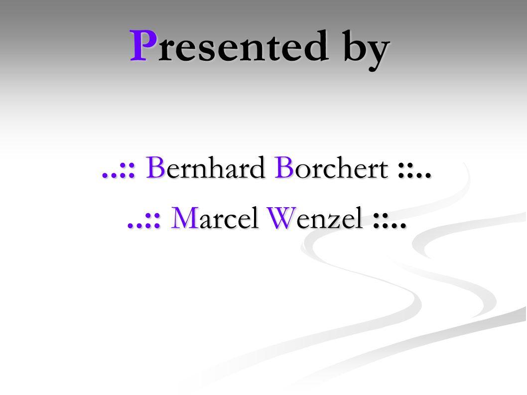 Presented by..:: Bernhard Borchert ::....:: Marcel Wenzel ::..