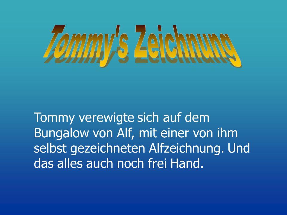 Tommy verewigte sich auf dem Bungalow von Alf, mit einer von ihm selbst gezeichneten Alfzeichnung. Und das alles auch noch frei Hand.
