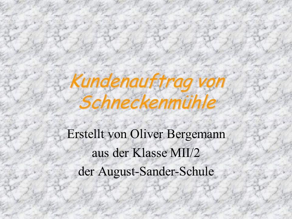 Kundenauftrag von Schneckenmühle Erstellt von Oliver Bergemann aus der Klasse MII/2 der August-Sander-Schule