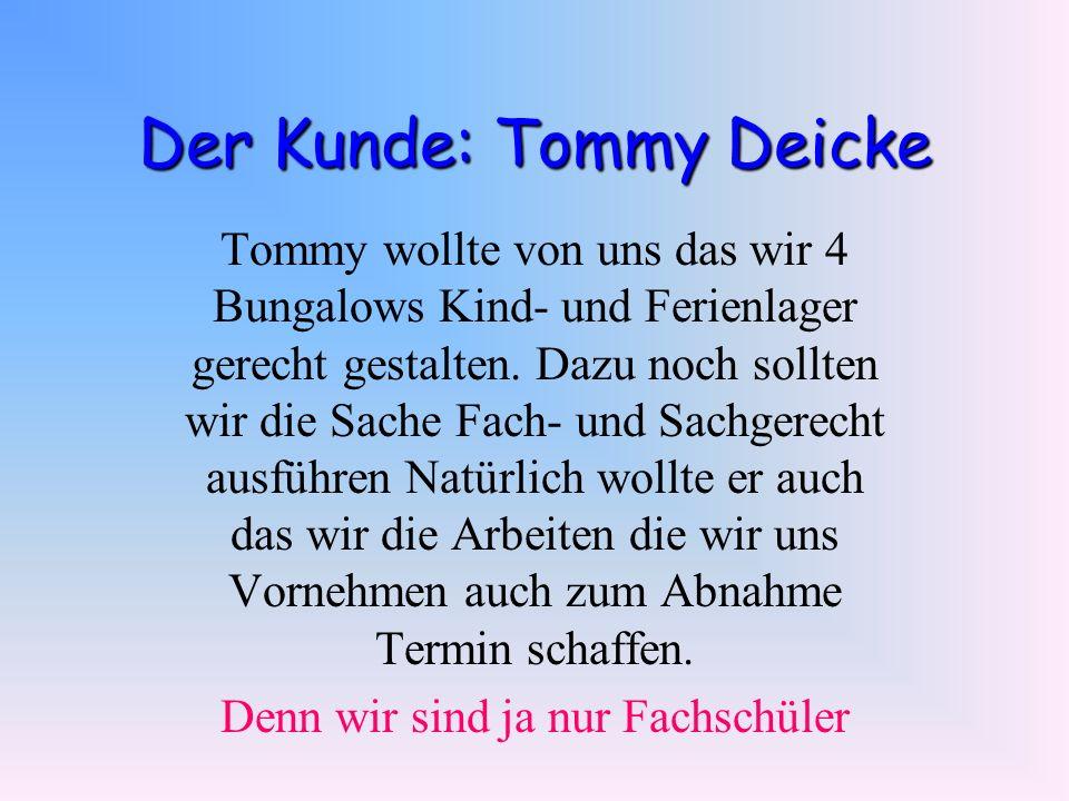 Der Kunde: Tommy Deicke Tommy wollte von uns das wir 4 Bungalows Kind- und Ferienlager gerecht gestalten. Dazu noch sollten wir die Sache Fach- und Sa