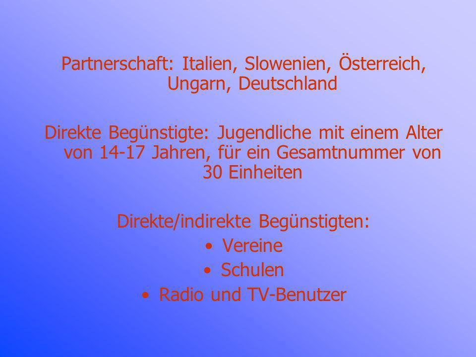 Partnerschaft: Italien, Slowenien, Österreich, Ungarn, Deutschland Direkte Begünstigte: Jugendliche mit einem Alter von 14-17 Jahren, für ein Gesamtnummer von 30 Einheiten Direkte/indirekte Begünstigten: Vereine Schulen Radio und TV-Benutzer