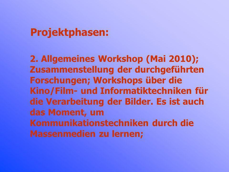 Projektphasen: 2. Allgemeines Workshop (Mai 2010); Zusammenstellung der durchgeführten Forschungen; Workshops über die Kino/Film- und Informatiktechni
