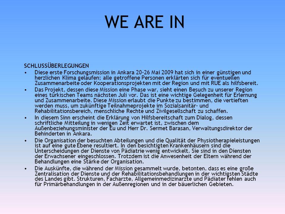 WE ARE IN SCHLUSSÜBERLEGUNGEN Diese erste Forschungsmission in Ankara 20-26 Mai 2009 hat sich in einer günstigen und herzlichen Klima gelaufen; alle getroffene Personen erklärten sich für eventuellen Zusammenarbeite oder Kooperationsprojekten mit der Region und mit RUE als hilfsbereit.