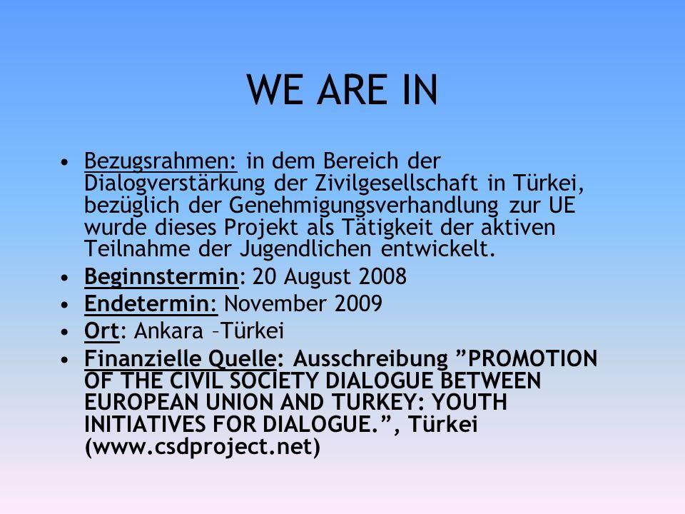 WE ARE IN Bezugsrahmen: in dem Bereich der Dialogverstärkung der Zivilgesellschaft in Türkei, bezüglich der Genehmigungsverhandlung zur UE wurde dieses Projekt als Tätigkeit der aktiven Teilnahme der Jugendlichen entwickelt.