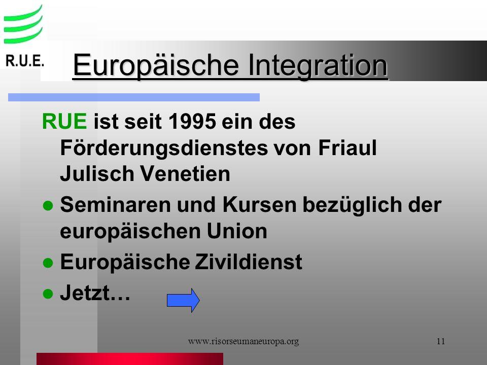 www.risorseumaneuropa.org11 Europäische Integration RUE ist seit 1995 ein des Förderungsdienstes von Friaul Julisch Venetien Seminaren und Kursen bezü