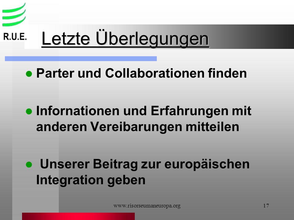 www.risorseumaneuropa.org17 Letzte Überlegungen Parter und Collaborationen finden Infornationen und Erfahrungen mit anderen Vereibarungen mitteilen Un