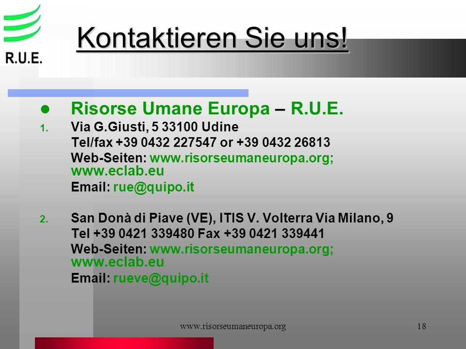 www.risorseumaneuropa.org18 Kontaktieren Sie uns! Risorse Umane Europa – R.U.E. 1. Via G.Giusti, 5 33100 Udine Tel/fax +39 0432 227547 or +39 0432 268
