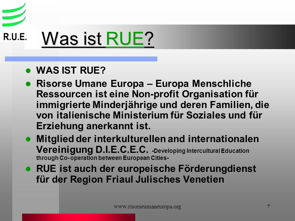 7 Was ist RUE? WAS IST RUE? Risorse Umane Europa – Europa Menschliche Ressourcen ist eine Non-profit Organisation für immigrierte Minderjährige und de