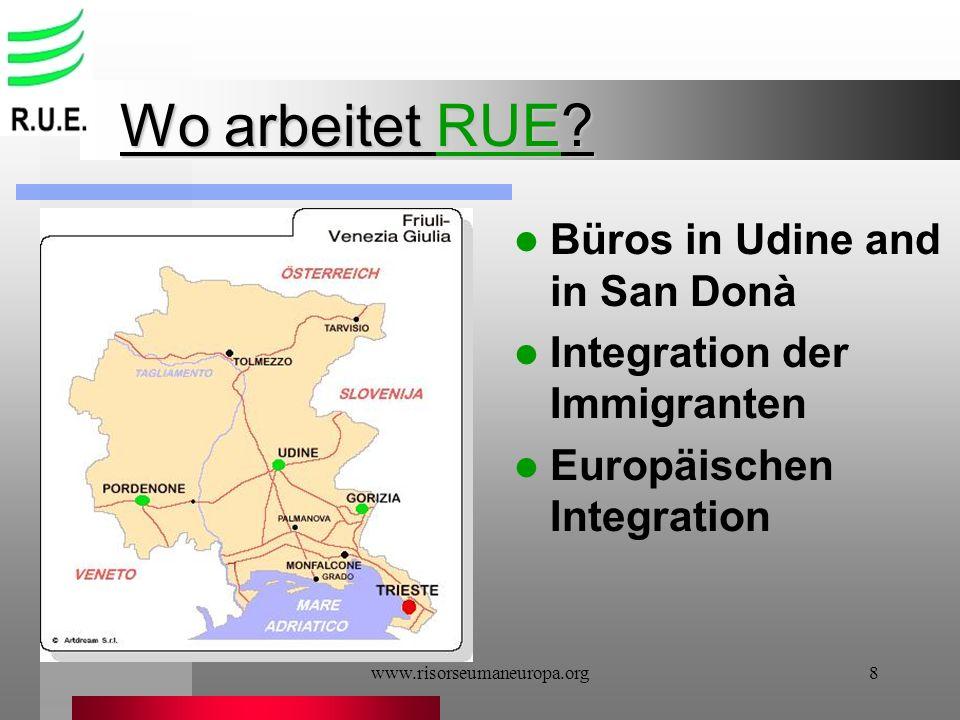 www.risorseumaneuropa.org8 Wo arbeitet RUE? Büros in Udine and in San Donà Integration der Immigranten Europäischen Integration