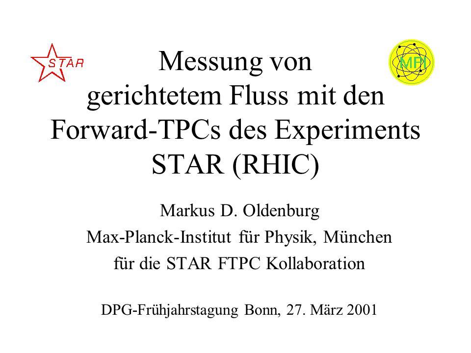 Messung von gerichtetem Fluss mit den Forward-TPCs des Experiments STAR (RHIC) Markus D. Oldenburg Max-Planck-Institut für Physik, München für die STA