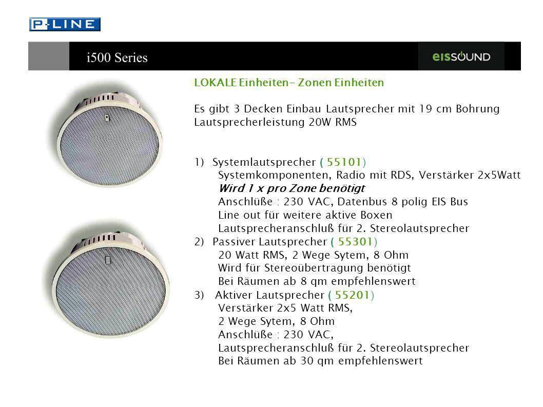LOKALE Einheiten- Zonen Einheiten Es gibt 3 Decken Einbau Lautsprecher mit 19 cm Bohrung Lautsprecherleistung 20W RMS 1)Systemlautsprecher ( 55101 ) S
