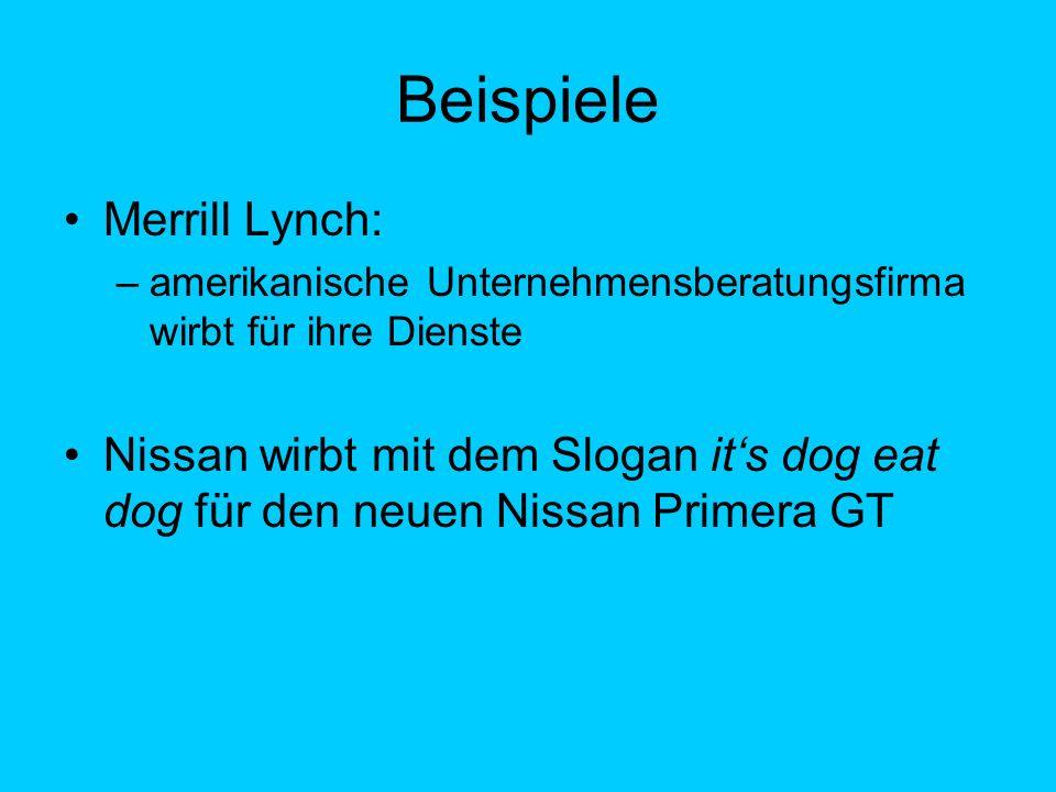 Beispiele Merrill Lynch: –amerikanische Unternehmensberatungsfirma wirbt für ihre Dienste Nissan wirbt mit dem Slogan its dog eat dog für den neuen Ni