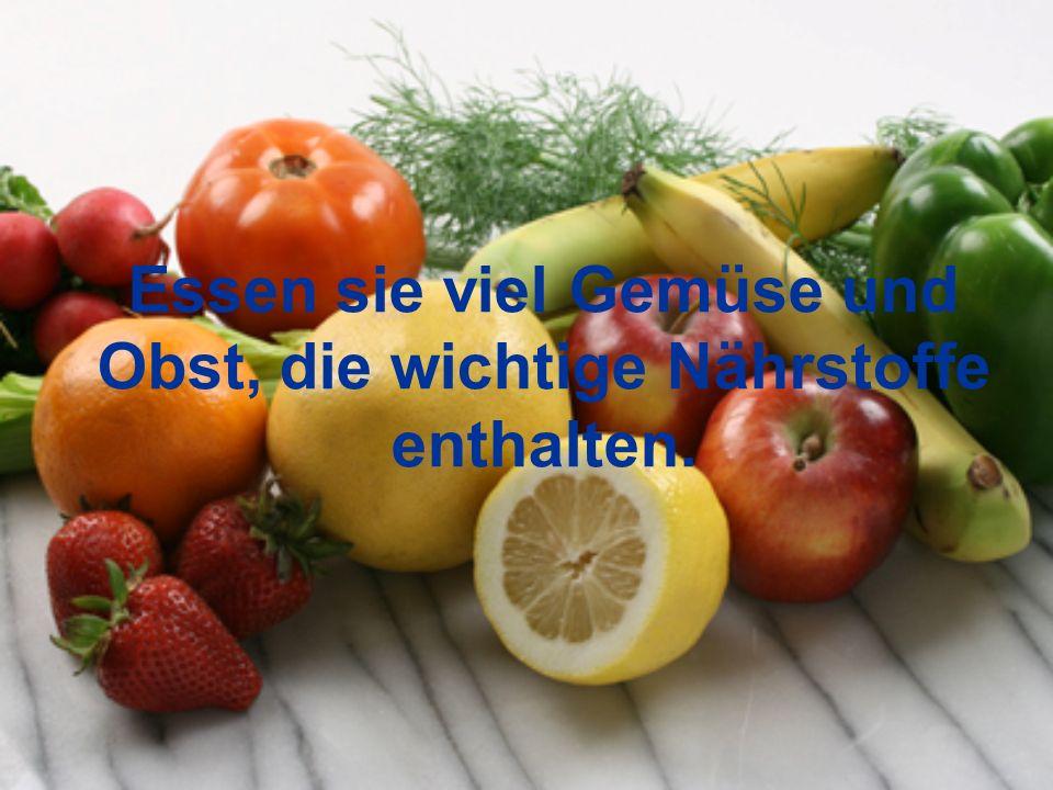 Essen sie viel Gemüse und Obst, die wichtige Nährstoffe enthalten.