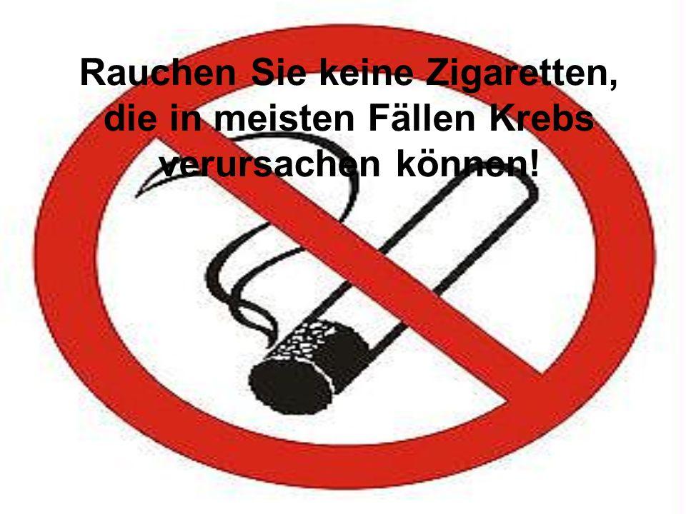 Rauchen Sie keine Zigaretten, die in meisten Fällen Krebs verursachen können!