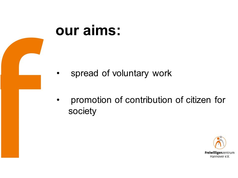 our aims: spread of voluntary work promotion of contribution of citizen for society